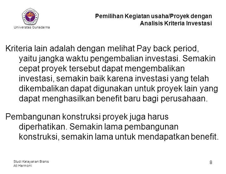 Universitas Gunadarma Studi Kelayakan Bisnis Ati Harmoni 8 Kriteria lain adalah dengan melihat Pay back period, yaitu jangka waktu pengembalian invest
