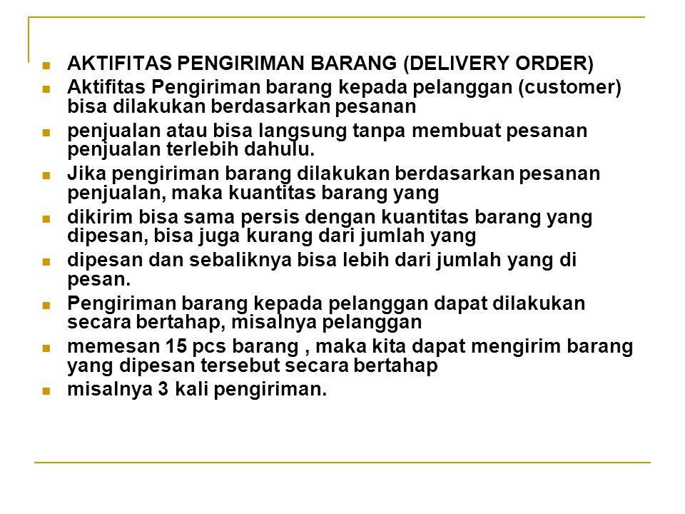 AKTIFITAS PENGIRIMAN BARANG (DELIVERY ORDER) Aktifitas Pengiriman barang kepada pelanggan (customer) bisa dilakukan berdasarkan pesanan penjualan atau