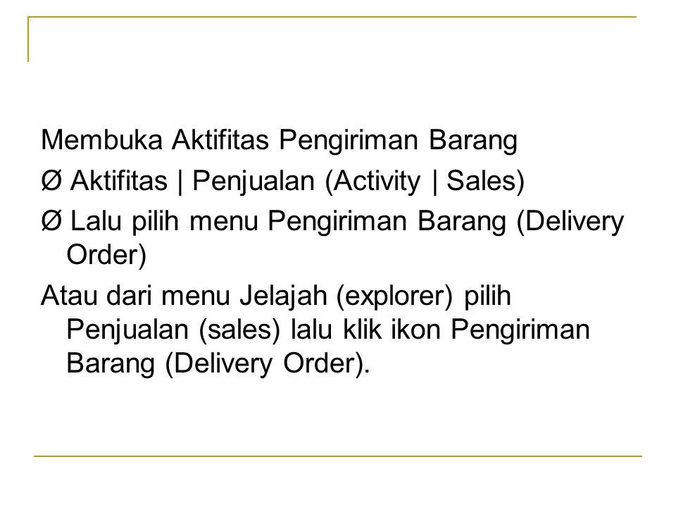 Membuka Aktifitas Pengiriman Barang Ø Aktifitas | Penjualan (Activity | Sales) Ø Lalu pilih menu Pengiriman Barang (Delivery Order) Atau dari menu Jel