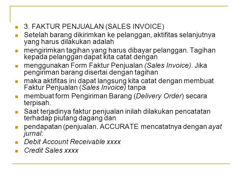 3. FAKTUR PENJUALAN (SALES INVOICE) Setelah barang dikirimkan ke pelanggan, aktifitas selanjutnya yang harus dilakukan adalah mengirimkan tagihan yang