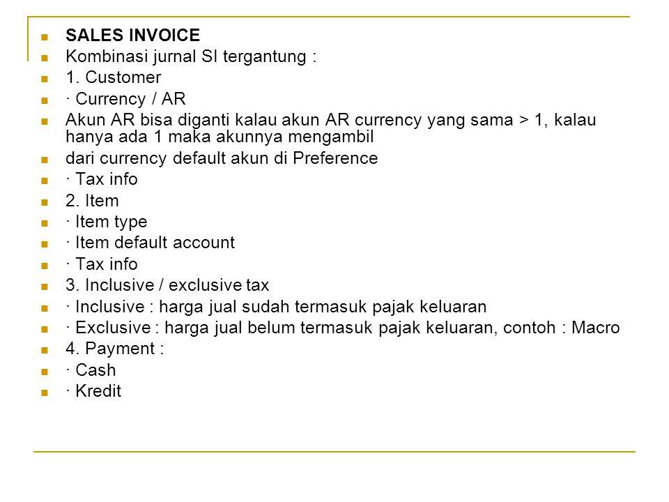 SALES INVOICE Kombinasi jurnal SI tergantung : 1. Customer · Currency / AR Akun AR bisa diganti kalau akun AR currency yang sama > 1, kalau hanya ada