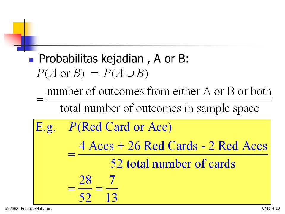 © 2002 Prentice-Hall, Inc. Chap 4-10 Probabilitas kejadian, A or B:
