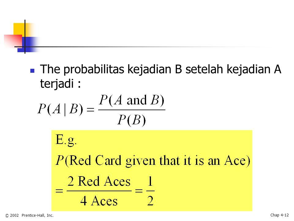 © 2002 Prentice-Hall, Inc. Chap 4-12 The probabilitas kejadian B setelah kejadian A terjadi :