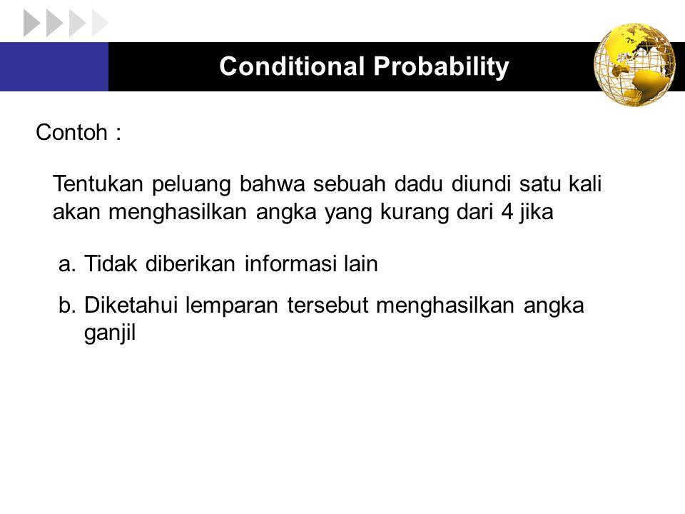 Conditional Probability Contoh : Tentukan peluang bahwa sebuah dadu diundi satu kali akan menghasilkan angka yang kurang dari 4 jika a.Tidak diberikan