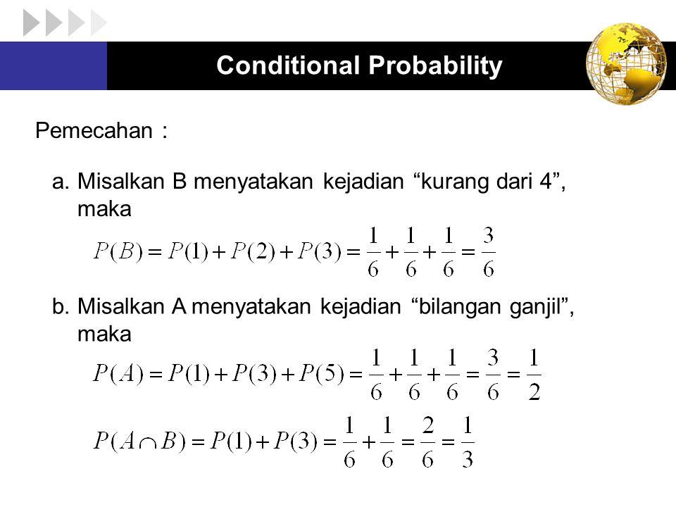 """Conditional Probability Pemecahan : a.Misalkan B menyatakan kejadian """"kurang dari 4"""", maka b.Misalkan A menyatakan kejadian """"bilangan ganjil"""", maka"""