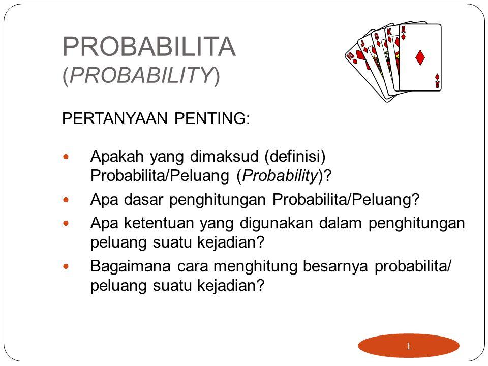 PROBABILITA (PROBABILITY) PERTANYAAN PENTING: Apakah yang dimaksud (definisi) Probabilita/Peluang (Probability)? Apa dasar penghitungan Probabilita/Pe