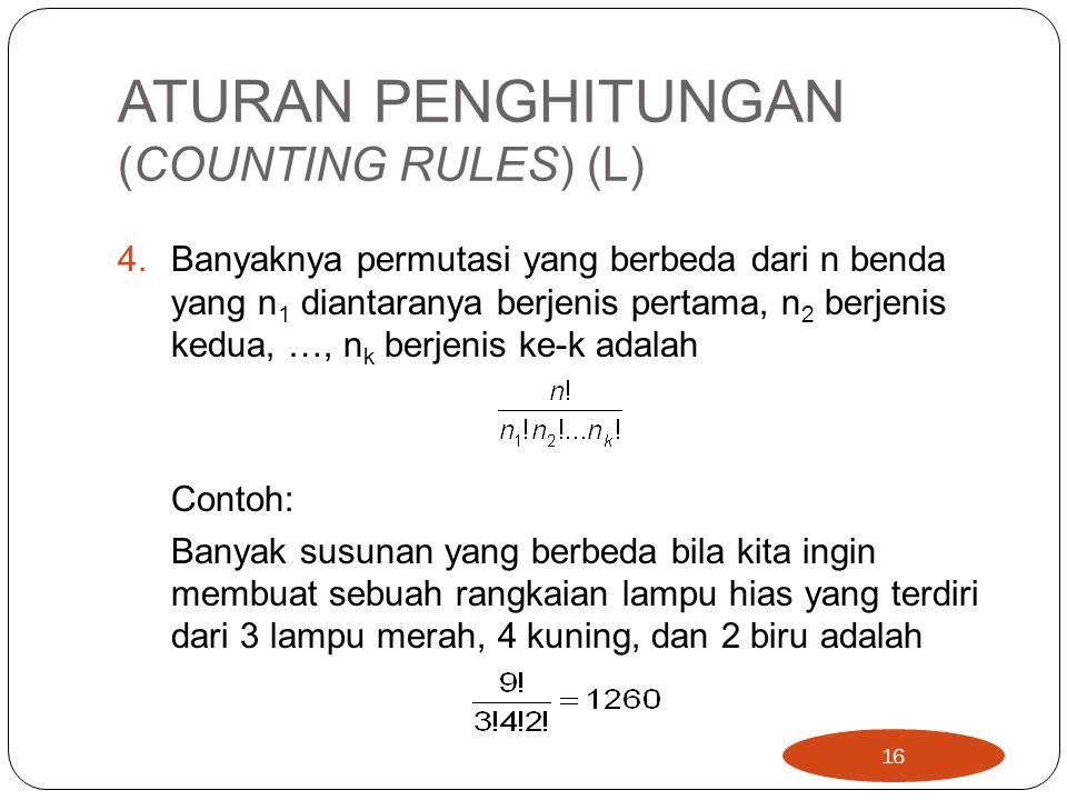 ATURAN PENGHITUNGAN (COUNTING RULES) (L) 4.Banyaknya permutasi yang berbeda dari n benda yang n 1 diantaranya berjenis pertama, n 2 berjenis kedua, …,