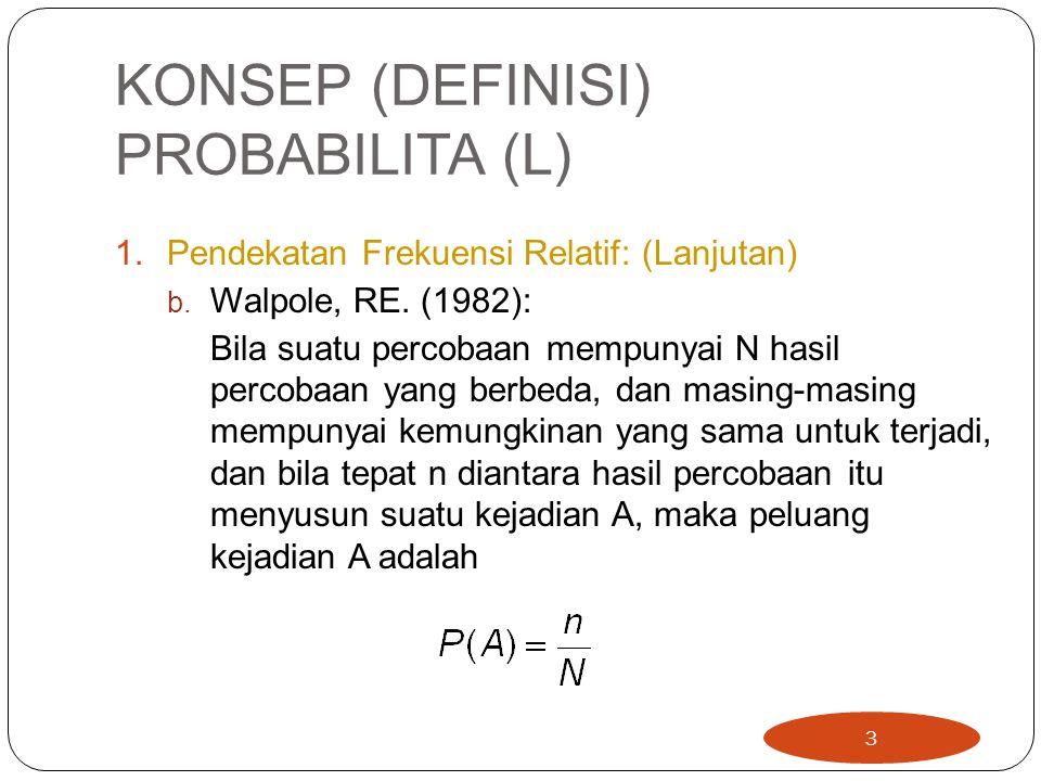 KONSEP (DEFINISI) PROBABILITA (L) 2.Pendekatan Klasik  Pendekatan ini menggunakan asumsi jika suatu percobaan memiliki n kemungkinan hasil, maka peluang masing-masing kejadian adalah 1/n.