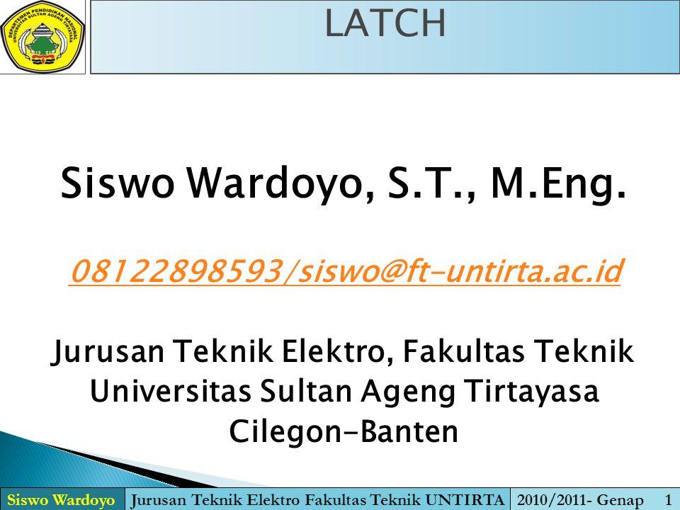 Siswo Wardoyo, S.T., M.Eng. 08122898593/siswo@ft-untirta.ac.id Jurusan Teknik Elektro, Fakultas Teknik Universitas Sultan Ageng Tirtayasa Cilegon-Bant