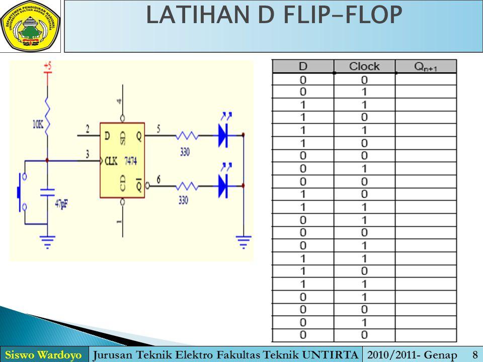 LATIHAN D FLIP-FLOP Siswo WardoyoJurusan Teknik Elektro Fakultas Teknik UNTIRTA2010/2011- Genap 8
