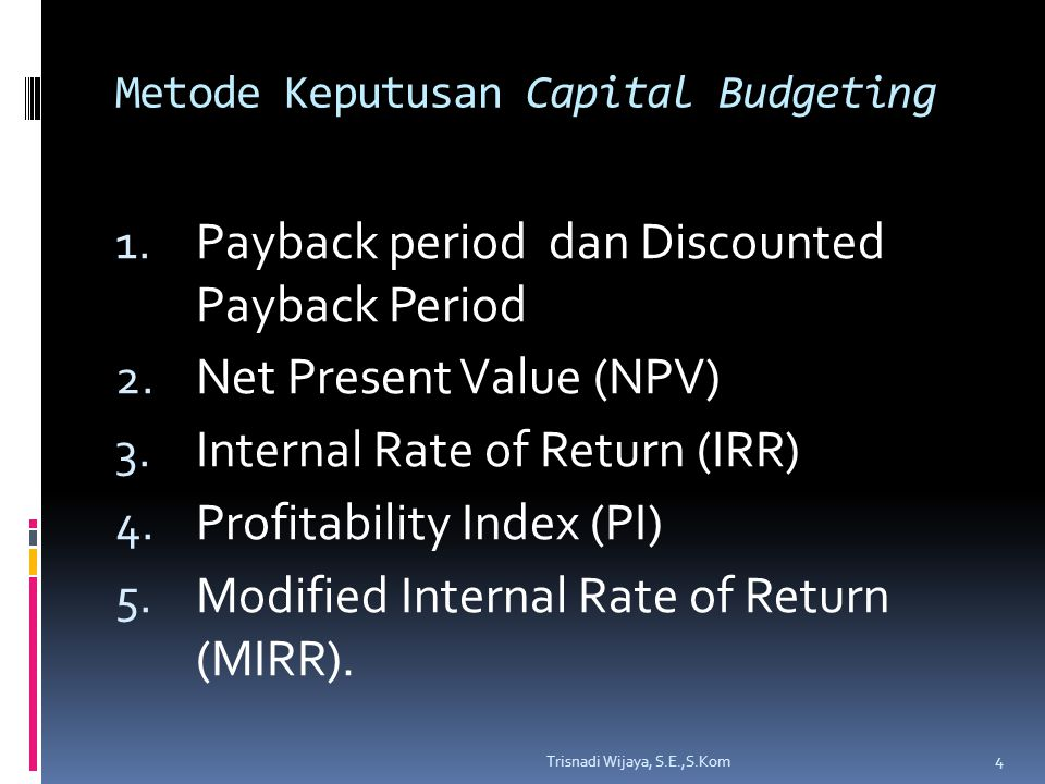 Payback Period  Periode waktu yang diperlukan untuk mengembalikan investasi pada proyek.