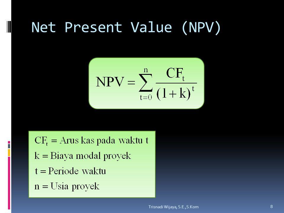 Net Present Value  Kriteria penerimaan: NPV nol atau positif, yang berarti PV dari arus kas masuk sama dengan atau lebih besar dari PV dari arus kas keluar.
