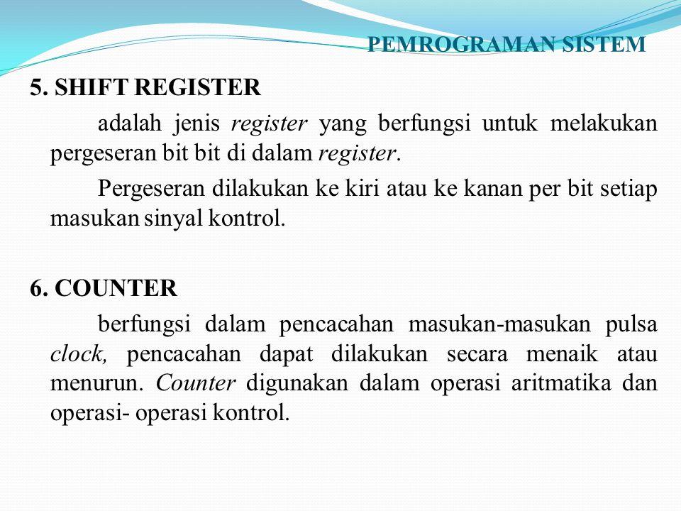 PEMROGRAMAN SISTEM 5. SHIFT REGISTER adalah jenis register yang berfungsi untuk melakukan pergeseran bit bit di dalam register. Pergeseran dilakukan k