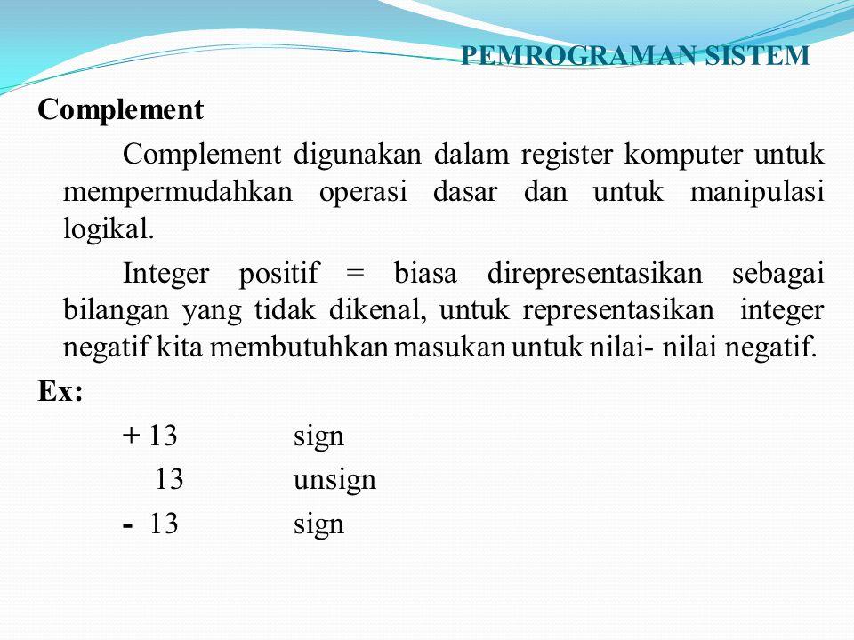 PEMROGRAMAN SISTEM Complement Complement digunakan dalam register komputer untuk mempermudahkan operasi dasar dan untuk manipulasi logikal. Integer po