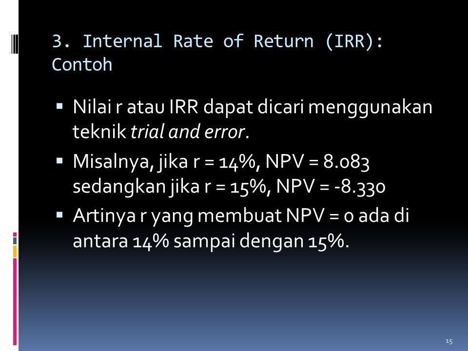 3. Internal Rate of Return (IRR): Contoh  Nilai r atau IRR dapat dicari menggunakan teknik trial and error.  Misalnya, jika r = 14%, NPV = 8.083 sed