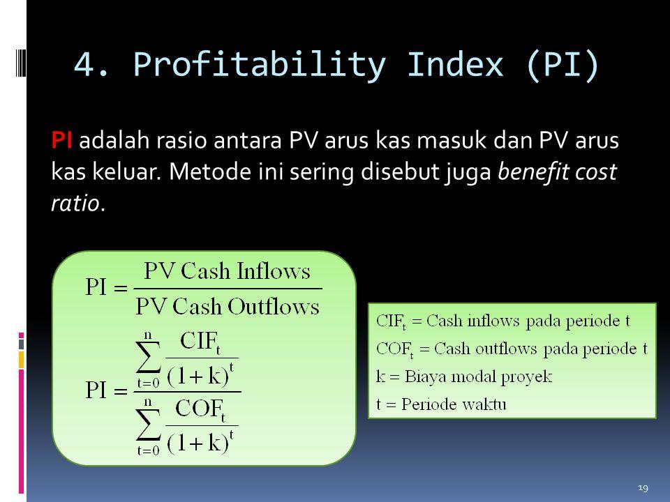 4.Profitability Index (PI) PI adalah rasio antara PV arus kas masuk dan PV arus kas keluar.
