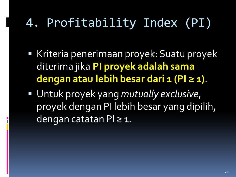 4. Profitability Index (PI)  Kriteria penerimaan proyek: Suatu proyek diterima jika PI proyek adalah sama dengan atau lebih besar dari 1 (PI ≥ 1). 