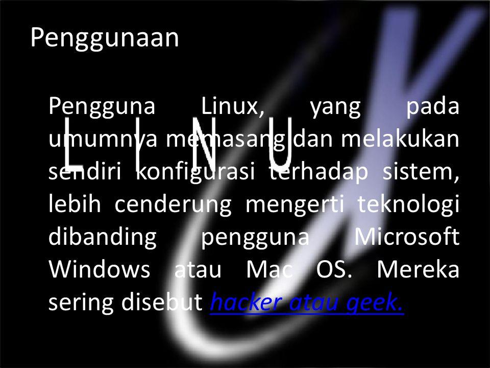 Penggunaan Pengguna Linux, yang pada umumnya memasang dan melakukan sendiri konfigurasi terhadap sistem, lebih cenderung mengerti teknologi dibanding pengguna Microsoft Windows atau Mac OS.