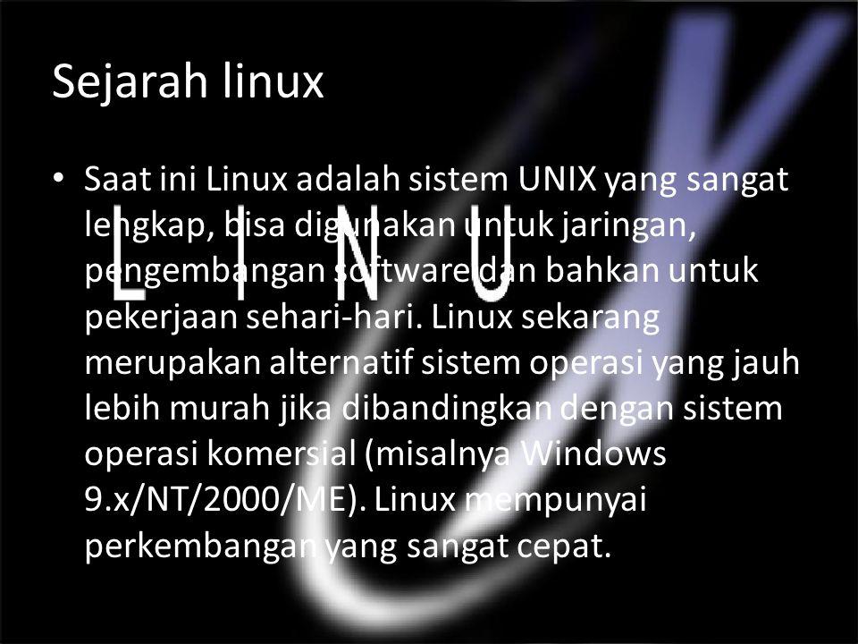 Sejarah linux Saat ini Linux adalah sistem UNIX yang sangat lengkap, bisa digunakan untuk jaringan, pengembangan software dan bahkan untuk pekerjaan sehari-hari.
