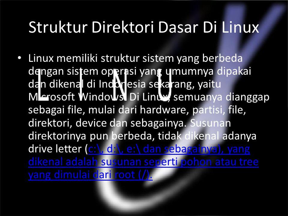 Struktur Direktori Dasar Di Linux Linux memiliki struktur sistem yang berbeda dengan sistem operasi yang umumnya dipakai dan dikenal di Indonesia sekarang, yaitu Microsoft Windows.