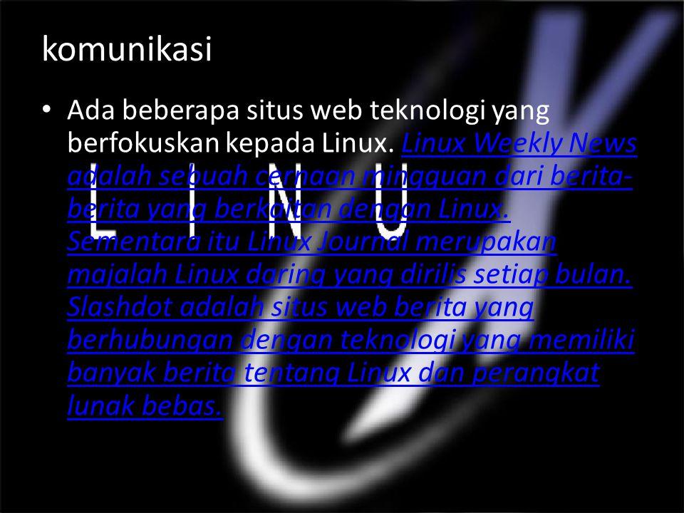 komunikasi Ada beberapa situs web teknologi yang berfokuskan kepada Linux.