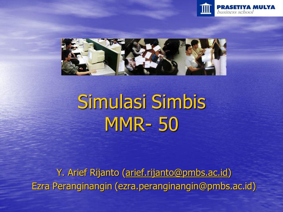 Simulasi Simbis MMR- 50 Y. Arief Rijanto (arief.rijanto@pmbs.ac.id) arief.rijanto@pmbs.ac.id Ezra Peranginangin (ezra.peranginangin@pmbs.ac.id)
