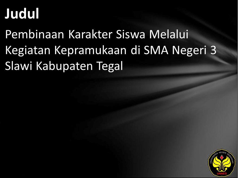 Abstrak Mahpiatun.2011. Pembinaan Karakter Siswa Melalui Kegiatan Kepramukaan di SMA N 3 Slawi.