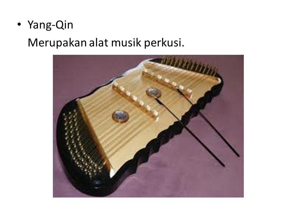 Yang-Qin Merupakan alat musik perkusi.