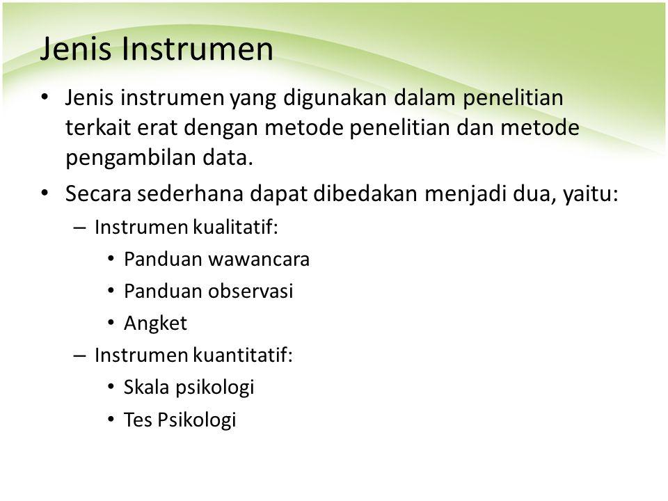 Jenis Instrumen Jenis instrumen yang digunakan dalam penelitian terkait erat dengan metode penelitian dan metode pengambilan data.