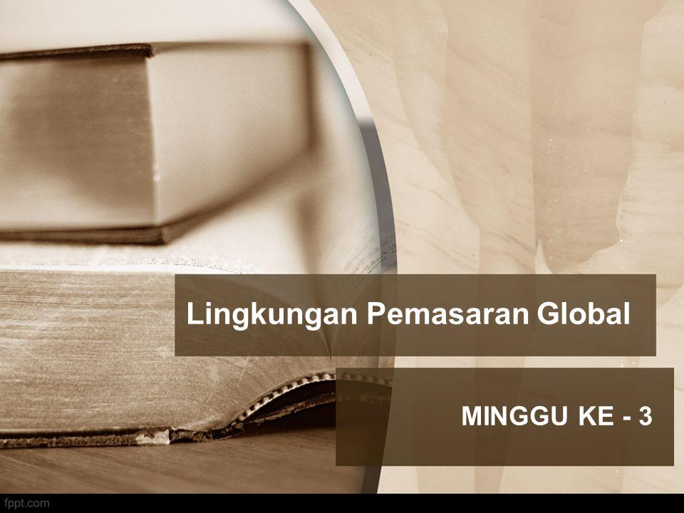 Lingkungan Pemasaran Global MINGGU KE - 3
