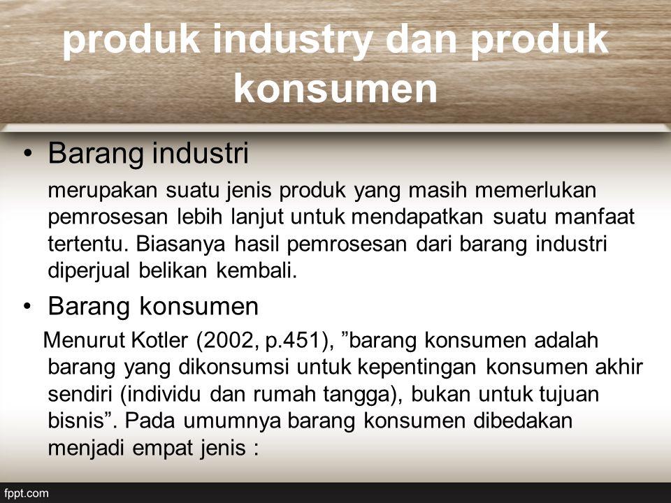 produk industry dan produk konsumen Barang industri merupakan suatu jenis produk yang masih memerlukan pemrosesan lebih lanjut untuk mendapatkan suatu