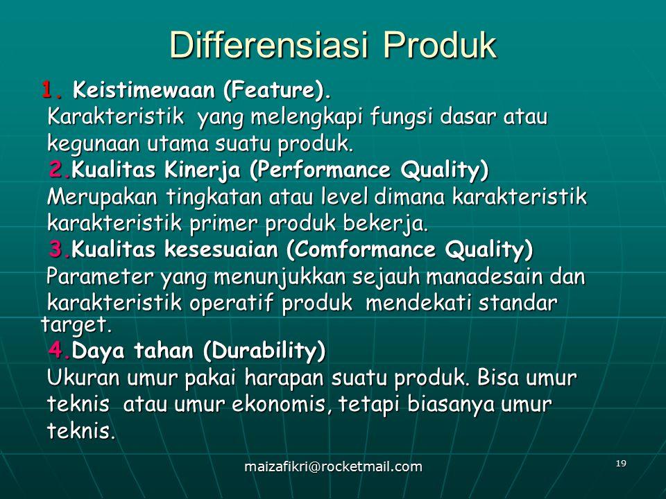 maizafikri@rocketmail.com 19 Differensiasi Produk 1. Keistimewaan (Feature). Karakteristik yang melengkapi fungsi dasar atau Karakteristik yang meleng