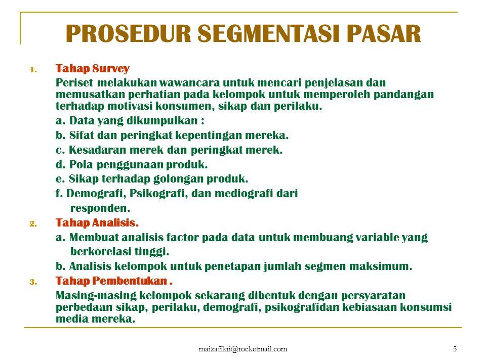 maizafikri@rocketmail.com 5 PROSEDUR SEGMENTASI PASAR 1. Tahap Survey Periset melakukan wawancara untuk mencari penjelasan dan memusatkan perhatian pa