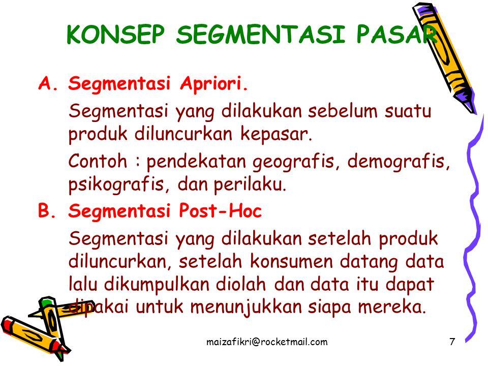 maizafikri@rocketmail.com7 KONSEP SEGMENTASI PASAR A.Segmentasi Apriori. Segmentasi yang dilakukan sebelum suatu produk diluncurkan kepasar. Contoh :