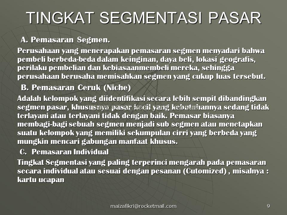 maizafikri@rocketmail.com 9 TINGKAT SEGMENTASI PASAR A.