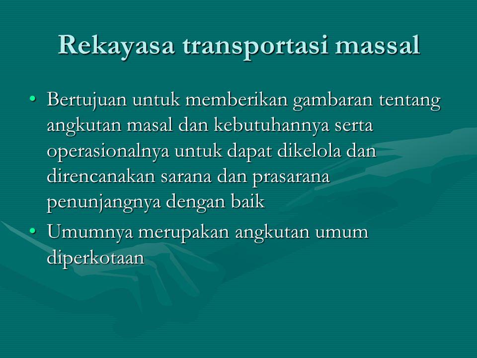 Rekayasa transportasi massal Bertujuan untuk memberikan gambaran tentang angkutan masal dan kebutuhannya serta operasionalnya untuk dapat dikelola dan