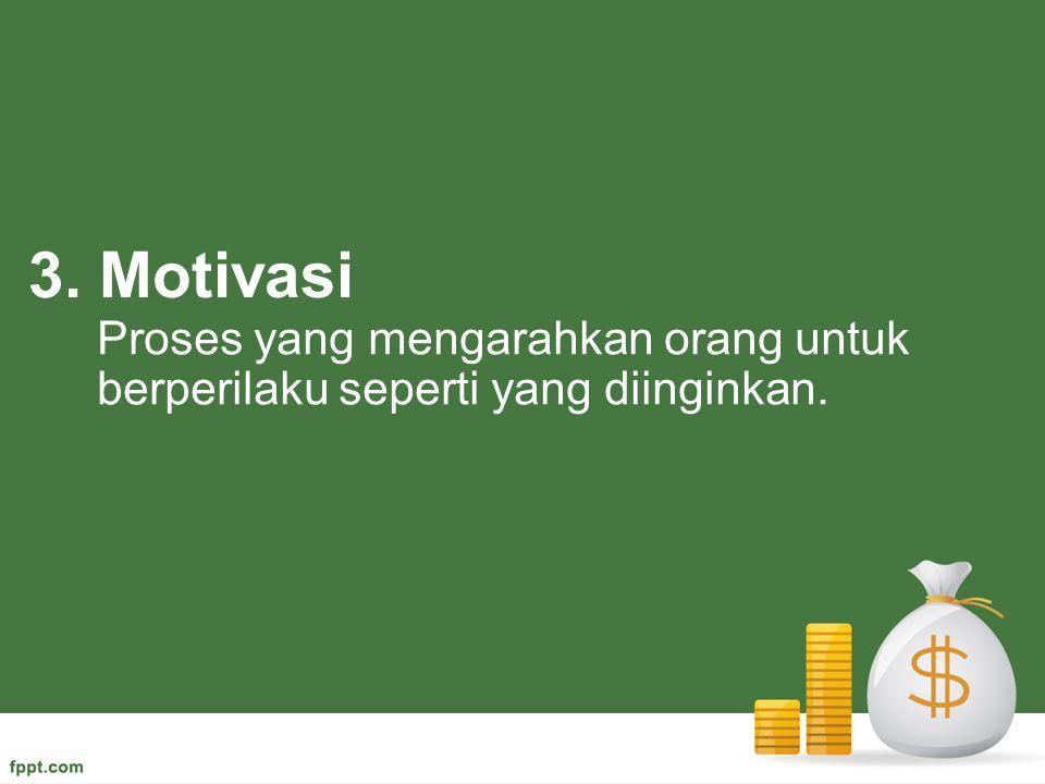 Proses yang mengarahkan orang untuk berperilaku seperti yang diinginkan. 3. Motivasi
