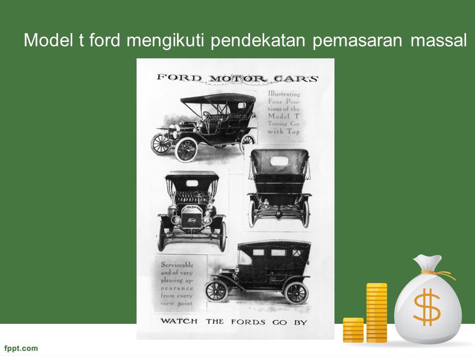 Model t ford mengikuti pendekatan pemasaran massal