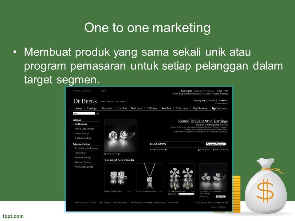 One to one marketing Membuat produk yang sama sekali unik atau program pemasaran untuk setiap pelanggan dalam target segmen.