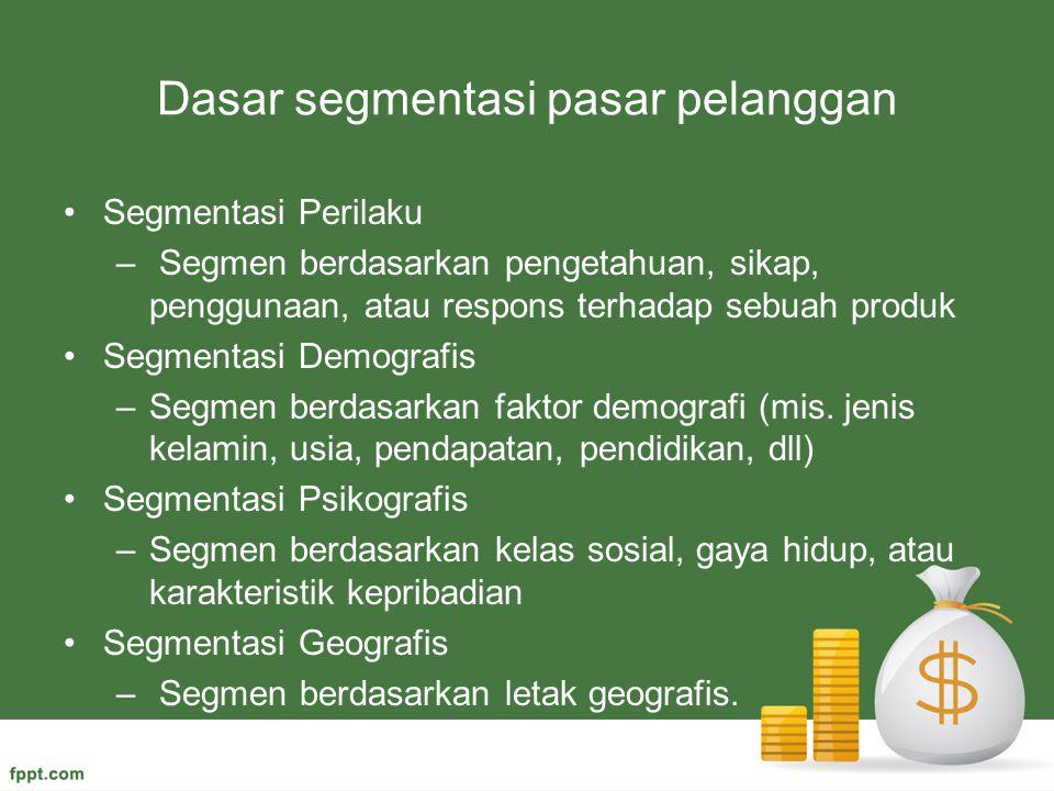 Dasar segmentasi pasar pelanggan Segmentasi Perilaku – Segmen berdasarkan pengetahuan, sikap, penggunaan, atau respons terhadap sebuah produk Segmenta