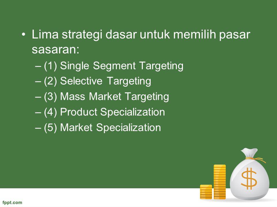 Lima strategi dasar untuk memilih pasar sasaran: –(1) Single Segment Targeting –(2) Selective Targeting –(3) Mass Market Targeting –(4) Product Specia