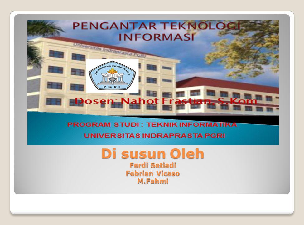 Di susun Oleh Ferdi Setiadi Febrian Vicaso M.Fahmi Di susun Oleh Ferdi Setiadi Febrian Vicaso M.Fahmi
