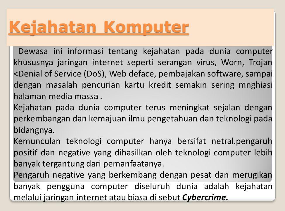 Kejahatan Komputer Dewasa ini informasi tentang kejahatan pada dunia computer khususnya jaringan internet seperti serangan virus, Worn, Trojan <Denial