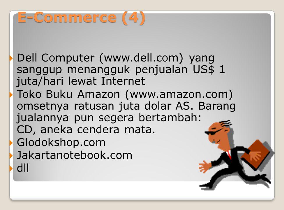 E-Commerce (4)  Dell Computer (www.dell.com) yang sanggup menangguk penjualan US$ 1 juta/hari lewat Internet  Toko Buku Amazon (www.amazon.com) omsetnya ratusan juta dolar AS.
