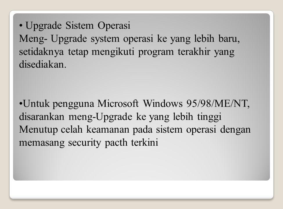 Upgrade Sistem Operasi Meng- Upgrade system operasi ke yang lebih baru, setidaknya tetap mengikuti program terakhir yang disediakan.