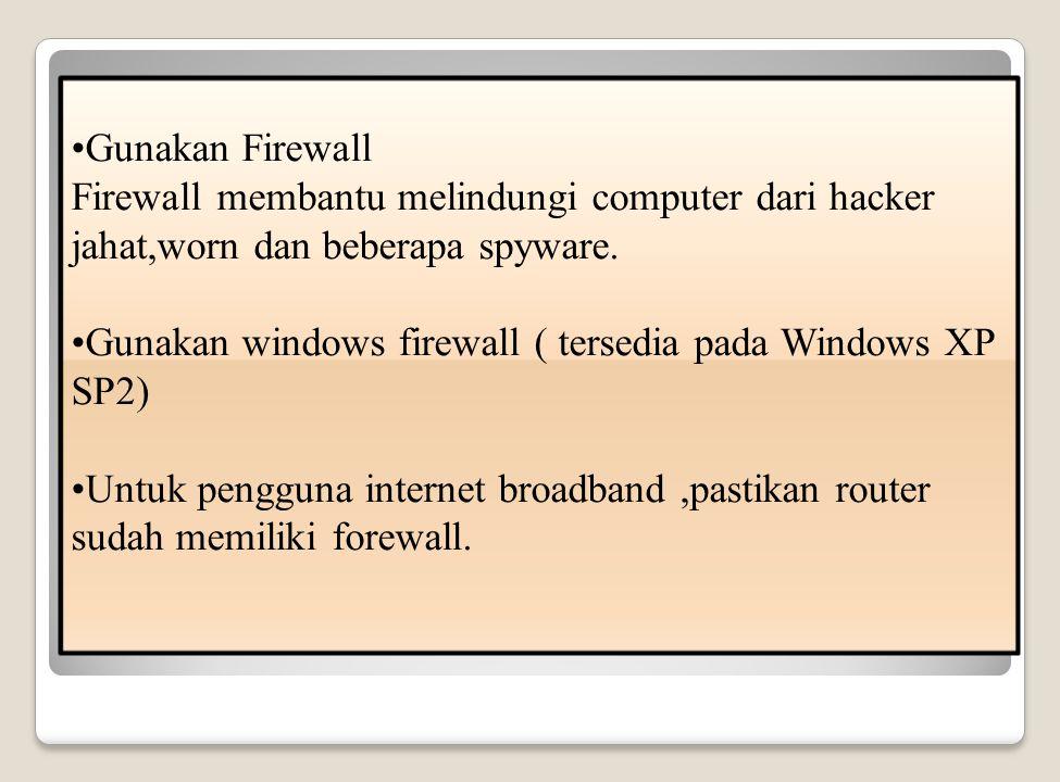 Gunakan Firewall Firewall membantu melindungi computer dari hacker jahat,worn dan beberapa spyware.