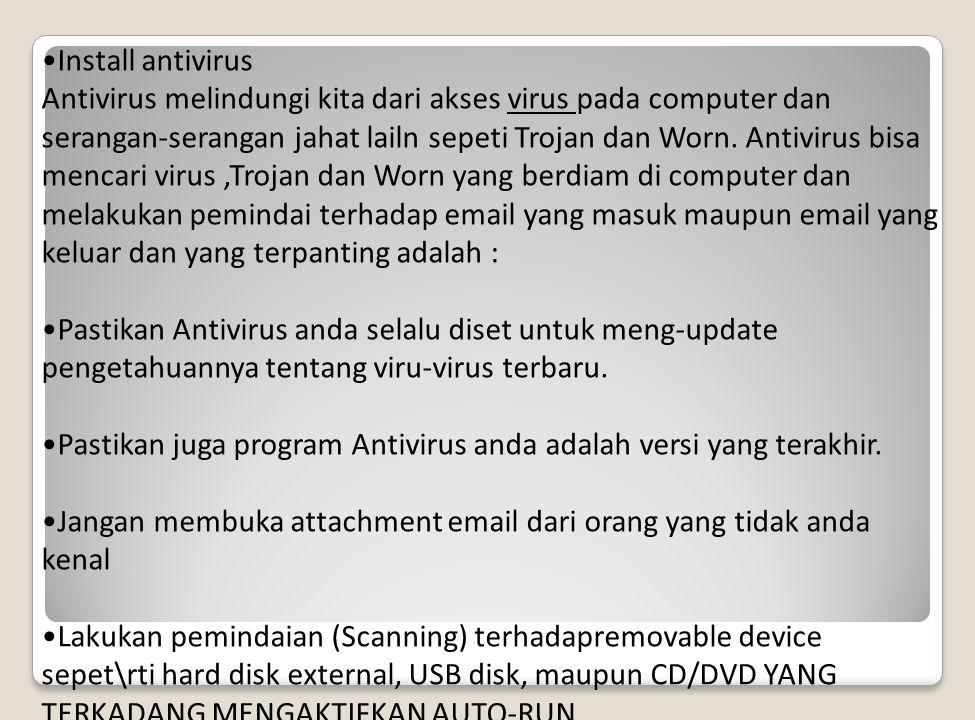 Install antivirus Antivirus melindungi kita dari akses virus pada computer dan serangan-serangan jahat lailn sepeti Trojan dan Worn.