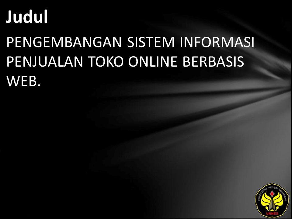 Judul PENGEMBANGAN SISTEM INFORMASI PENJUALAN TOKO ONLINE BERBASIS WEB.