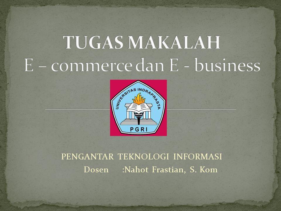 Banyak orang tahu tentang istilah e-commerce, namun hanya sedikit yang mengetahui bahwa ada perbedaan yang signifikan antara e-commerce dan e-business.