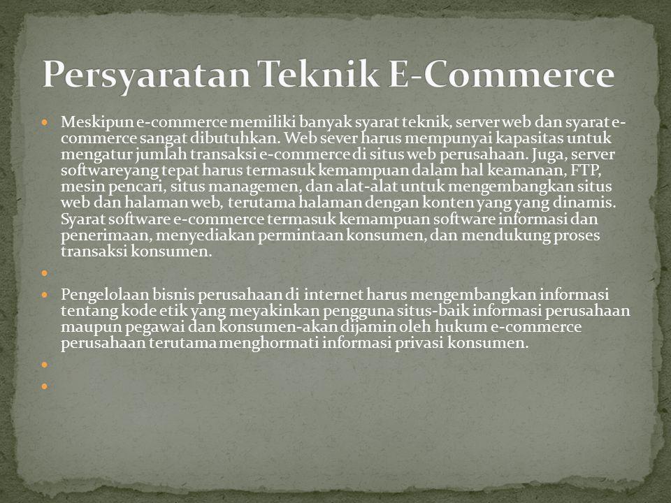 Meskipun e-commerce memiliki banyak syarat teknik, server web dan syarat e- commerce sangat dibutuhkan.